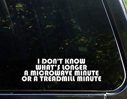 Ik weet niet wat langer een magnetron minuut of een loopband minuut Vinyl Die Gesneden Decal Bumper Sticker voor Windows, Auto's, Vrachtwagens, Laptops, enz.