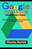 Google Drive and Docs Ultimate User's Guide: Beginners Illustrative Guide to Google Drive , Docs, Sheets and Slides