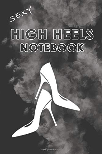 Sexy High Heels Notebook - High Heels Composition Notebook/Journal Notebooks For Strong Women/Perfect For Gifts/ Strong Female: Inspirational ... Journal Notebook(100 Pages, No Bleed, 6 x 9)