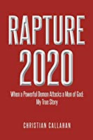 Rapture 2020: When a Powerful Demon Attacks a Man of God: My True Story