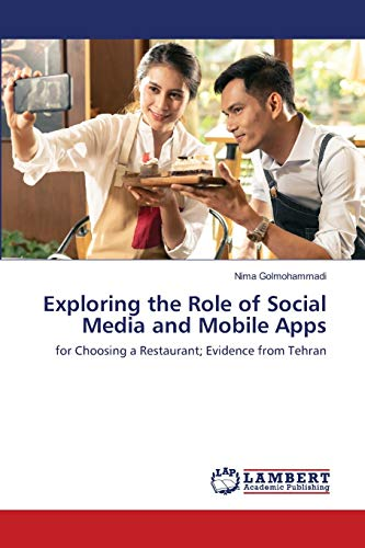 Exploring the Role of Social Media and Mobile Apps: for Choosing a Restaurant; Evidence from Tehran