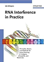 RNA Interference in Practice: Principles, Basics, and Methods for Gene Silencing in C. elegans, Drosophila, and Mammals by Ute Schepers(2004-12-27)