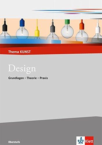 Design: Grundlagen - Theorie - Praxis (Thema KUNST. Oberstufe)