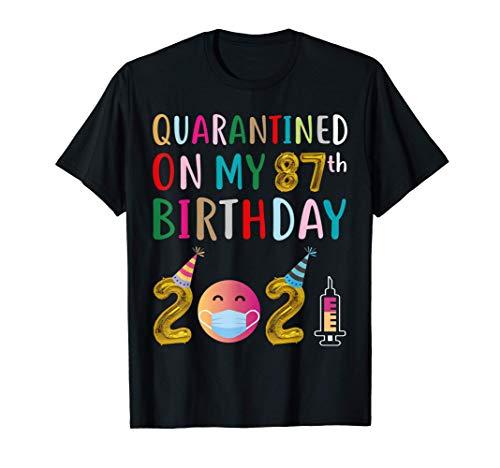 Quarantined on My 87th Birthday 2021 T-Shirt