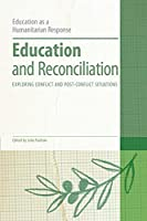 Education and Reconciliation: Exploring Conflict and Post-Conflict Situations (Education As a Humanitarian Response)