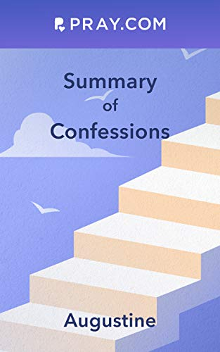 Summary of Augustine's Confessions: Pray.com Christian Book Summary (Pray.com Book Summaries)