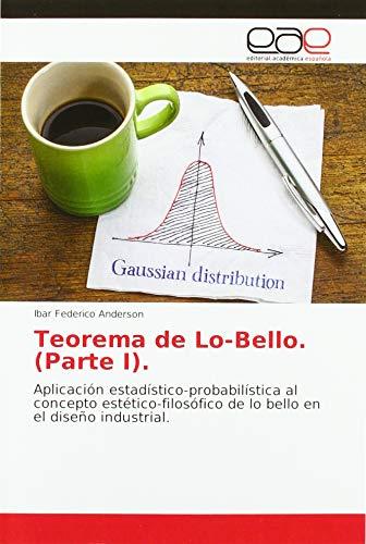 Teorema de Lo-Bello. (Parte I).: Aplicación estadístico-probabilística al concepto estético-filosófico de lo bello en el diseño industrial.