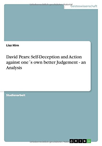 David Pears: Self-Deception and Action against one´s own better Judgement - an Analysis