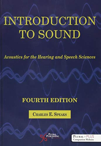 Compare Textbook Prices for Introduction to Sound: Acoustics for the Hearing and Speech Sciences, Fourth Edition 4 Edition ISBN 9781944883492 by Charles E. Speaks