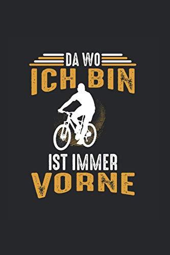 Da wo ich bin ist immer Vorne: Mountainbike Fahrrad Radfahrer Radsport Notizbuch Tagebuch Liniert A5 6x9 Zoll Logbuch Planer Geschenk