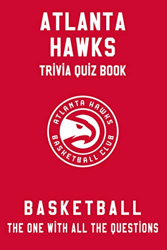 Atlanta Hawks Trivia Quiz Book - Basketball - The One With All The Questions: NBA Basketball Fan - Gift for fan of Atlanta Hawks (English Edition)