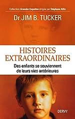 Histoires extraordinaires, des enfants se souviennent de leurs vies antérieures de Jim-B Tucker