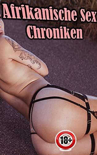 Afrikanische Sex Chroniken (Erotische Tabu Geschichte)