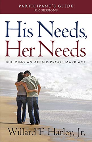 His Needs, Her Needs Participant's Guide: Building an Affair-Proof Marriage (A Six-Session Study)