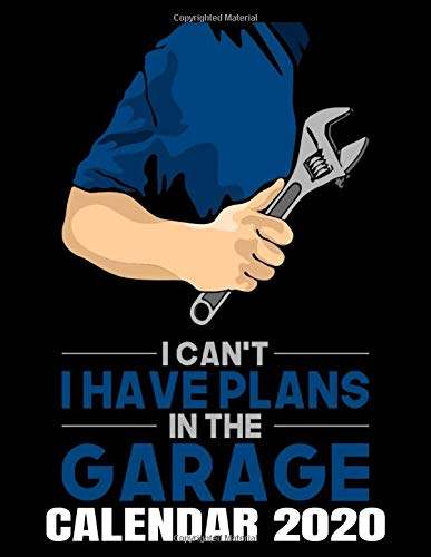 I Can't I Have Plans In My Garage Calendar 2020: Handyman - Car Mechanic Calendar - Appointment Planner And Organizer Journal Notebook - Weekly - Monthly - Yearly