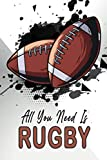 All You Need Is Rugby: A beautiful gift For Rugby Lovers, Awesome lined Notebook to write down all your thoughts, Notes, Goals, Daily things, book ideas or just reminders/110 pages/6x9 inches