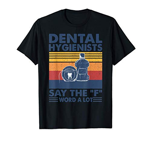 "Dental Hygienists Say the ""F"" Word a lot-Dental Hygienists T-Shirt"