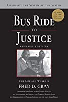 Bus Ride to Justice: Changing the System by the System, the Life and Works of Fred Gray