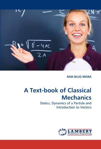A Text-book of Classical Mechanics: Statics, Dynamics of a Particle and Introduction to Vectors