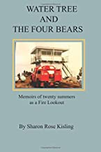 WATER TREE AND THE FOUR BEARS: Memoirs of twenty summers as a California Fire Lookout