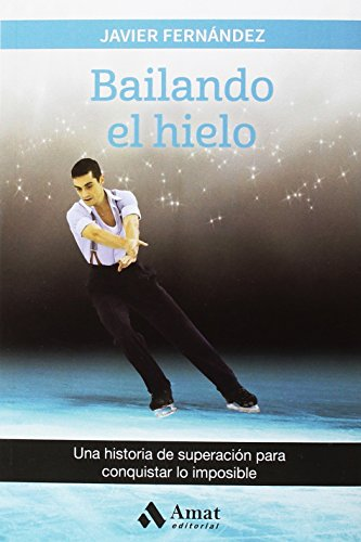 Bailando el hielo: Una historia de superación para conquistar lo imposible