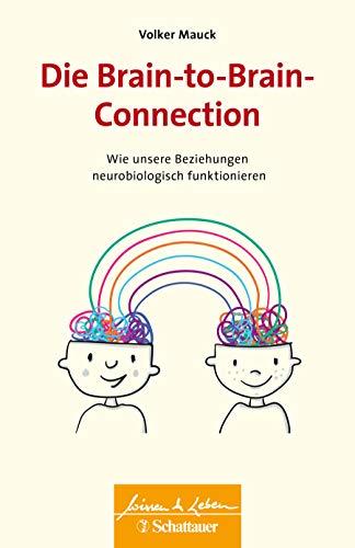 Die Brain-to-Brain-Connection: Wie unsere Beziehungen neurobiologisch funktionieren (Wissen & Leben)