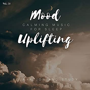 Mood Uplifting - Calming Music For Sleep, Relaxation And Study, Vol. 15