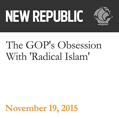 'The GOP's Obsession With 'Radical Islam' cover art' from the web at 'https://m.media-amazon.com/images/I/41lSSD-8NZL._SL500_.jpg'