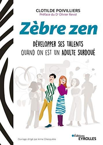 Zèbre zen: Développer ses talents quand on est un adulte surdoué