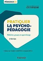 Pratiquer la psychopédagogie - Médiation, groupes et apprentissage de Serge Boimare