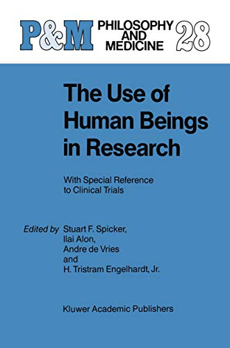 The Use of Human Beings in Research: With Special Reference to Clinical Trials (Philosophy and Medicine…