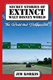 Secret Stories of Extinct Walt Disney World: The World That Disappeared