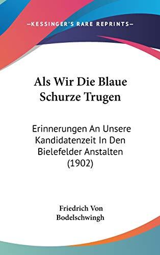 Als Wir Die Blaue Schurze Trugen: Erinnerungen An Unsere Kandidatenzeit In Den Bielefelder Anstalten (1902)
