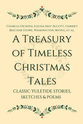 A Treasury of Timeless Christmas Tales: Classic Yuletide Stories, Sketches and Poems