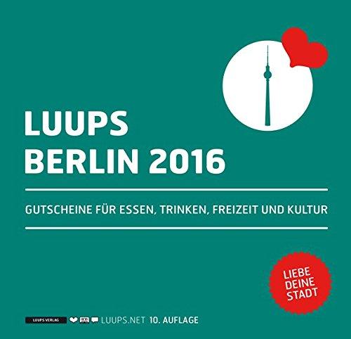 LUUPS Berlin 2016: Gutscheine für Essen, Trinken, Freizeit und Kultur