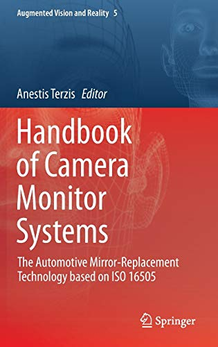 Handbook of Camera Monitor Systems: The Automotive Mirror-Replacement Technology based on ISO 16505 (Augmented Vision and Reality (5), Band 5)
