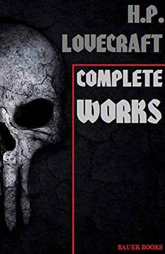 H.P. Lovecraft: The Complete Works: The Call of Cthulhu, The Tomb, Polaris, Beyond the Wall of Sleep... (Bauer Classics) (All Time Best Writers Book 2) (English Edition)
