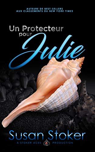 Un Protecteur pour Julie (Forces Très Spéciales t. 8) par [Susan Stoker, Angélique Olivia Moreau, Valentin Translation]