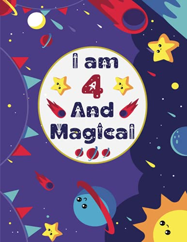 I am 4 And Magical: Space Themed Journal To Write And Draw For Kids 4 Years Old - Notebook for Children Girls & Boys
