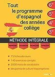 Tout le programme d'espagnol des années collège : MÉTHODE INTÉGRALE - Grammaire,...