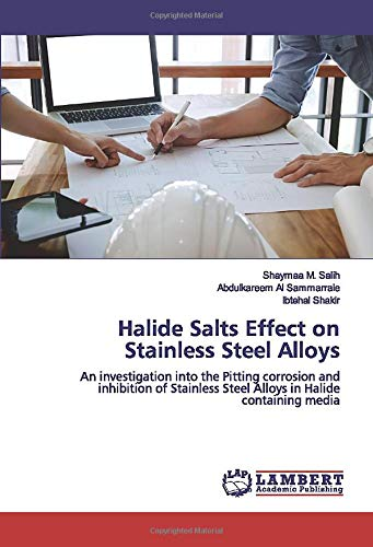 Halide Salts Effect on Stainless Steel Alloys: An investigation into the Pitting corrosion and inhibition of Stainless Steel Alloys in Halide containing media