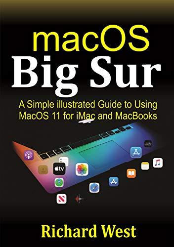 MacOS Big Sur: A Simple illustrated Guide to Using macOS 11 for iMac and MacBooks