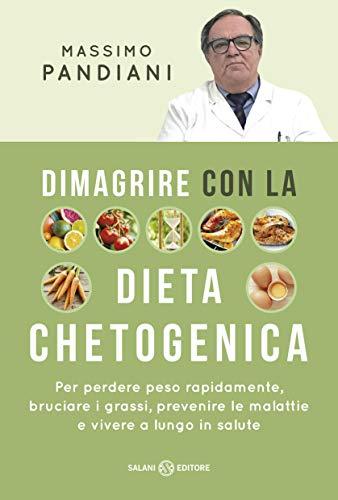 Dimagrire con la dieta chetogenica: Per perdere peso rapidamente, bruciare i grassi, prevenire le malattie e vivere a lungo in salute