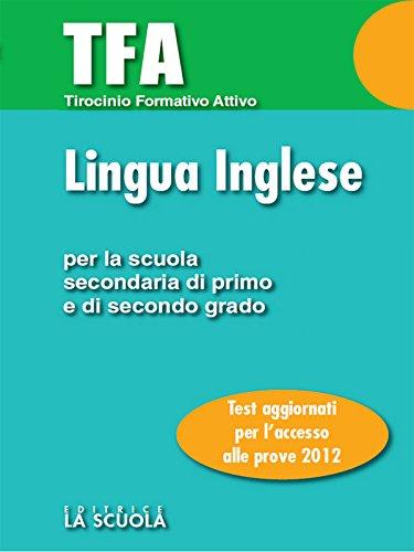 TFA - Lingua inglese: Test di ingresso per la prova di Lingua Inglese Per la Scuola Secondaria di Primo e di Secondo grado (Test e Concorsi)