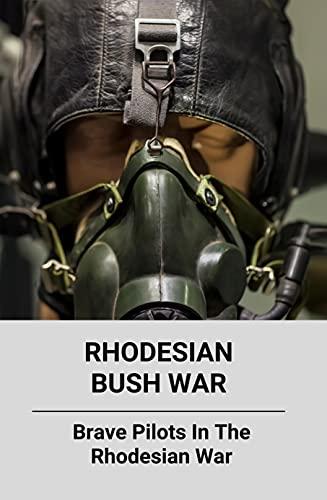 Rhodesian Bush War: Brave Pilots In The Rhodesian War: The Rhodesian War A Military History (English Edition)