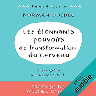Les étonnants pouvoirs de transformation du cerveau                   Written by:                                                                                                                                 Norman Doidge                               Narrated by:                                                                                                                                 Laurent Jacquet                      Length: 14 hrs and 41 mins     10 ratings     Overall 4.7