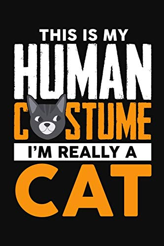 This Is My Human Costume, I'm Really A Cat: Blank Journal To...