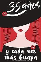 35 Años y Cada Vez Más Guapa: Regalo de Cumpleaños Original y Bonito Para Mujer. Cuaderno de Notas, Libreta de Apuntes, Agenda o Diario Personal (Spanish Edition)