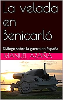 La velada en Benicarló: Diálogo sobre la guerra en España en losmasleidos.com