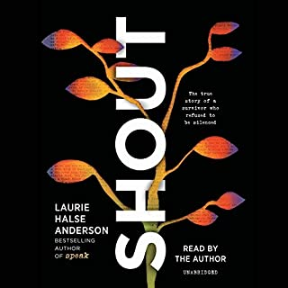 Shout                   Written by:                                                                                                                                 Laurie Halse Anderson                               Narrated by:                                                                                                                                 Laurie Halse Anderson                      Length: 3 hrs and 48 mins     Not rated yet     Overall 0.0